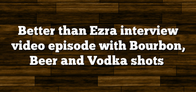Better than Ezra interview video episode with Bourbon, Beer and Vodka shots