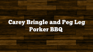Carey Bringle and Peg Leg Porker BBQ