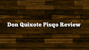 Don Quixote Pisqo Review