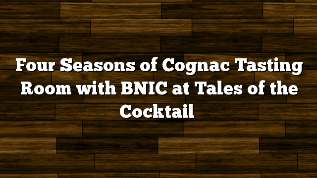 Four Seasons of Cognac Tasting Room with BNIC at Tales of the Cocktail