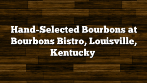 Hand-Selected Bourbons at Bourbons Bistro, Louisville, Kentucky