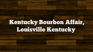 Kentucky Bourbon Affair, Louisville Kentucky