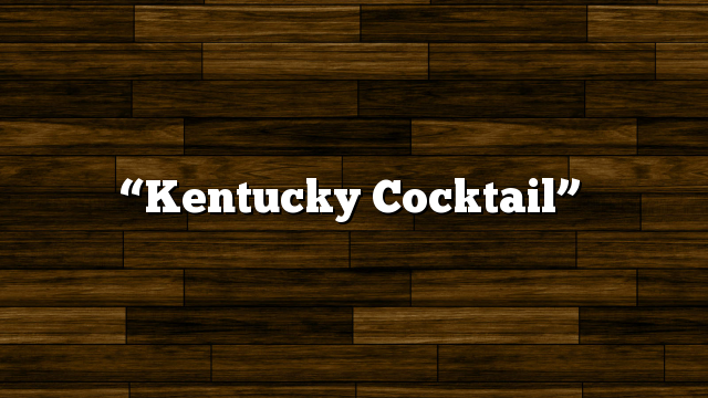"""Kentucky Cocktail"""