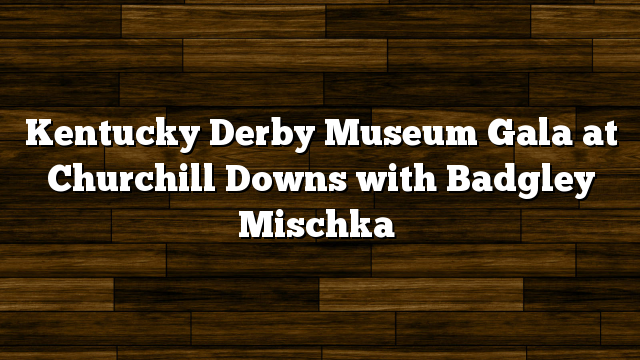 Kentucky Derby Museum Gala at Churchill Downs with Badgley Mischka