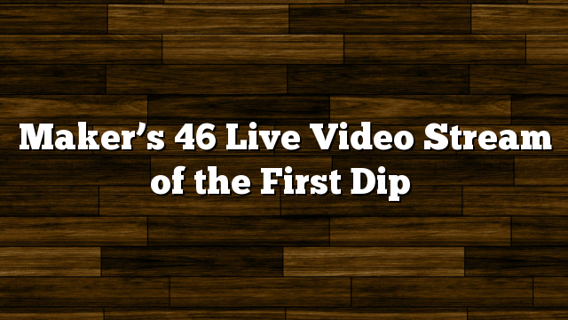 Maker's 46 Live Video Stream of the First Dip