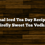 National Iced Tea Day Recipe with Firefly Sweet Tea Vodka
