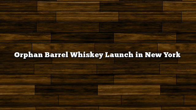 Orphan Barrel Whiskey Launch in New York