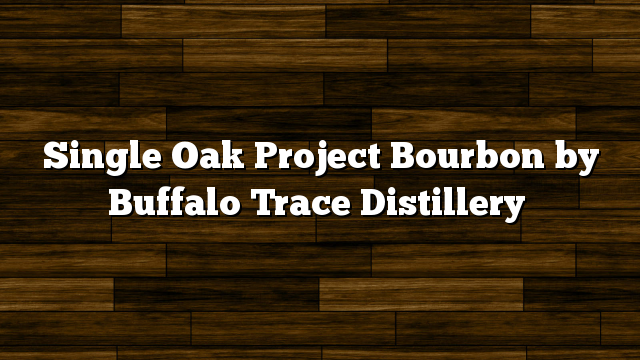 Single Oak Project Bourbon by Buffalo Trace Distillery