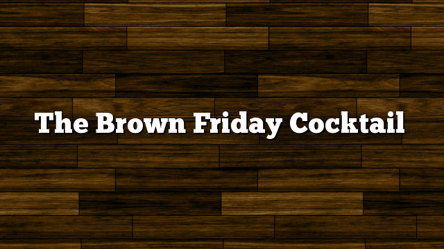The Brown Friday Cocktail