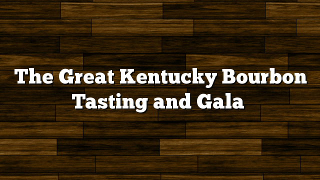 The Great Kentucky Bourbon Tasting and Gala