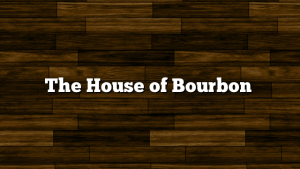 The House of Bourbon