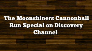 The Moonshiners Cannonball Run Special on Discovery Channel