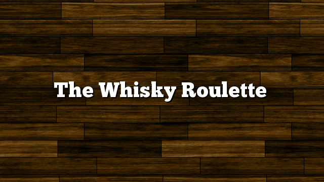 The Whisky Roulette