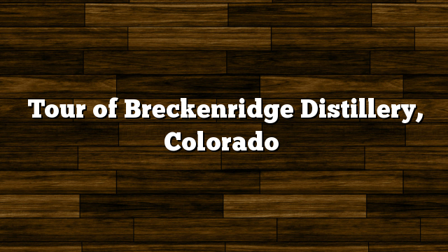Tour of Breckenridge Distillery, Colorado
