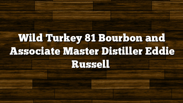 Wild Turkey 81 Bourbon and Associate Master Distiller Eddie Russell
