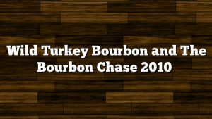 Wild Turkey Bourbon and The Bourbon Chase 2010