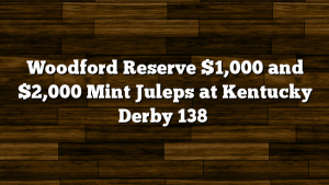 Woodford Reserve $1,000 and $2,000 Mint Juleps at Kentucky Derby 138