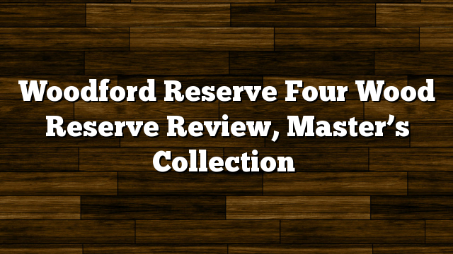 Woodford Reserve Four Wood Reserve Review, Master's Collection